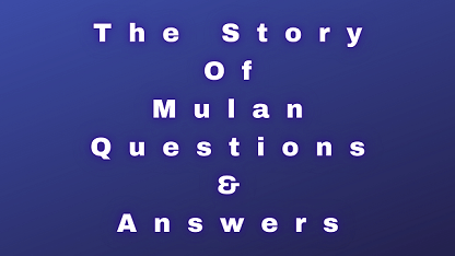 The Story Of Mulan Questions & Answers