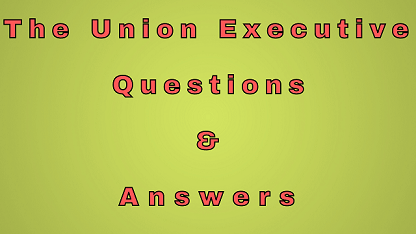 The Union Executive Questions & Answers