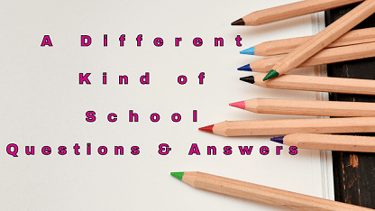 A Different Kind of School Questions & Answers