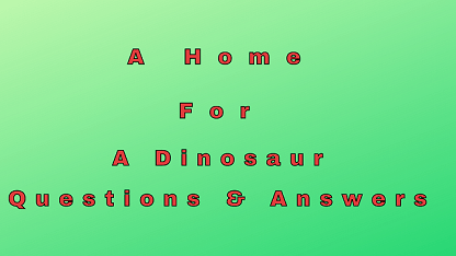 A Home For A Dinosaur Questions & Answers