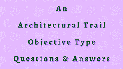 An Architectural Trail Objective Type Questions & Answers