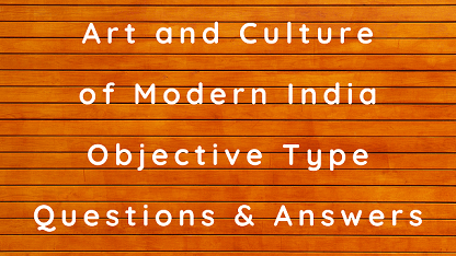 Art and Culture of Modern India Objective Type Questions & Answers