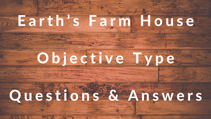 Earth's Farm House Objective Type Questions & Answers
