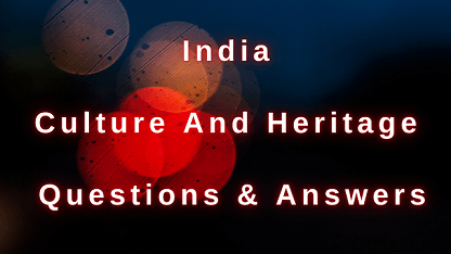 India Culture and Heritage Questions & Answers