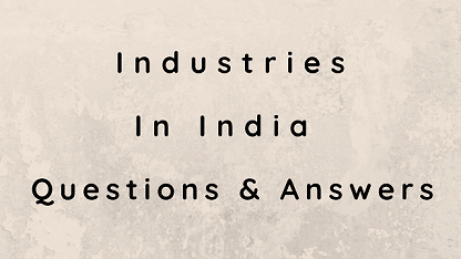 Industries In India Questions & Answers