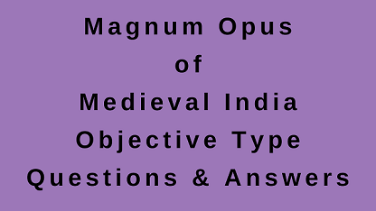 Magnum Opus of Medieval India Objective Type Questions & Answers