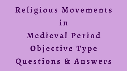 Religious Movements in Medieval Period Objective Type Questions & Answers