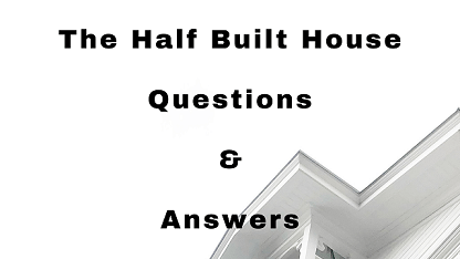 The Half Built House Questions & Answers