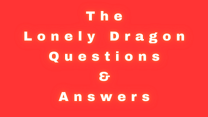 The Lonely Dragon Questions & Answers