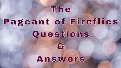 The Pageant of Fireflies Questions & Answers