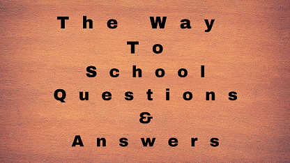 The Way To School Questions & Answers
