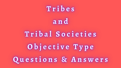 Tribes and Tribal Societies Objective Type Questions & Answers