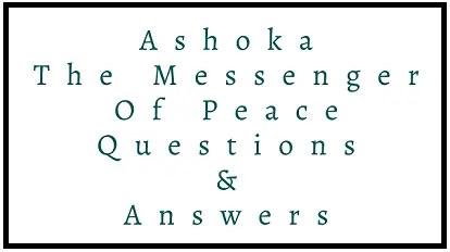 Ashoka The Messenger Of Peace Questions & Answers
