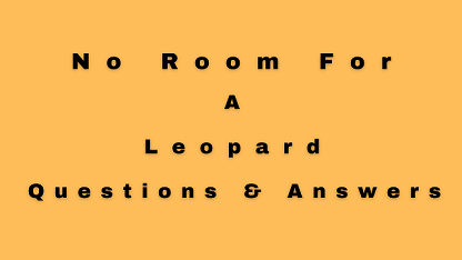 No Room For A Leopard Questions & Answers