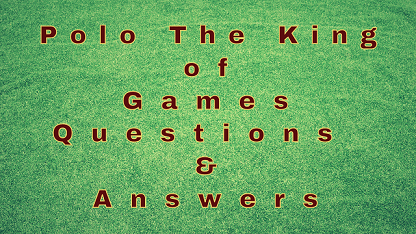 Polo The King of Games Questions & Answers