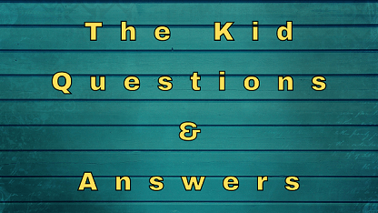 The Kid Questions & Answers