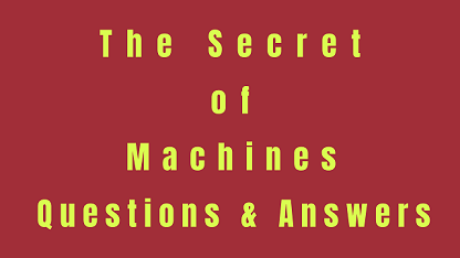 The Secret of Machines Questions & Answers