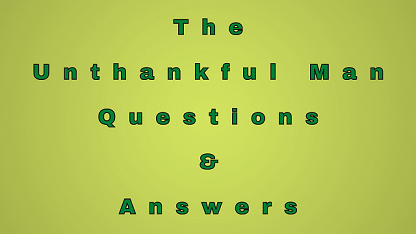The Unthankful Man Questions & Answers