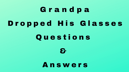 Grandpa Dropped His Glasses Questions & Answers