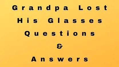 Grandpa Lost His Glasses Questions & Answers