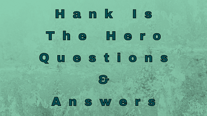 Hank Is The Hero Questions & Answers