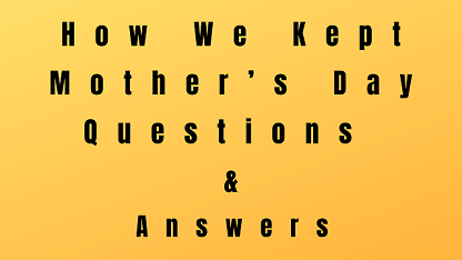 How We Kept Mother's Day Questions & Answers