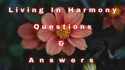 Living In Harmony Questions & Answers