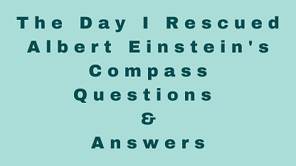 The Day I Rescued Albert Einstein's Compass Questions & Answers