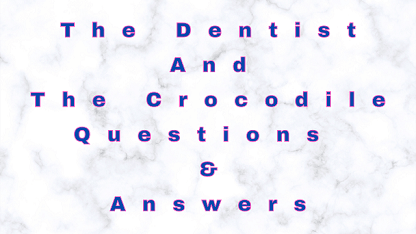 The Dentist and The Crocodile Questions & Answers