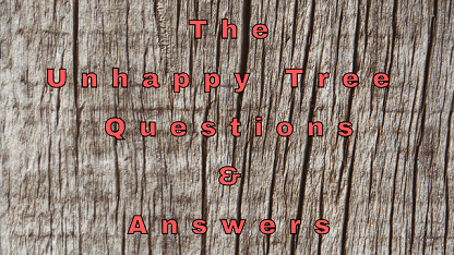 The Unhappy Tree Questions & Answers