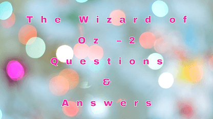 The Wizard of Oz – 2 Questions & Answers