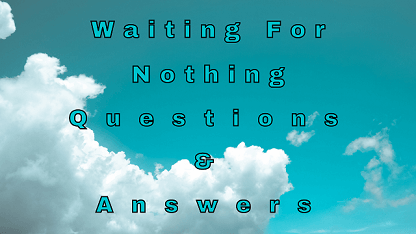 Waiting For Nothing Questions & Answers