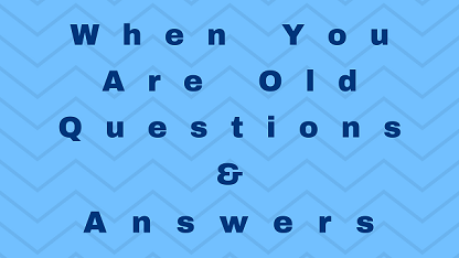 When You Are Old Questions & Answers