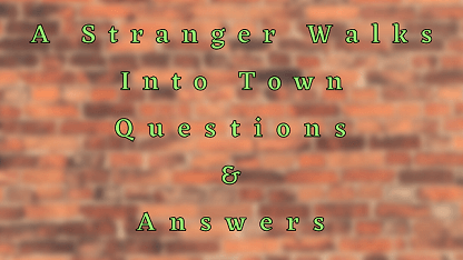 A Stranger Walks into Town Questions & Answers
