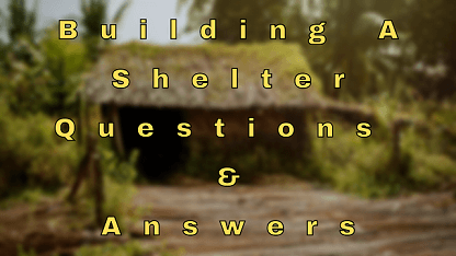 Building A Shelter Questions & Answers