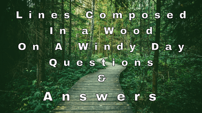 Lines Composed In a Wood On A Windy Day Questions & Answers