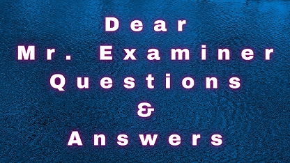 Dear Mr Examiner Questions & Answers