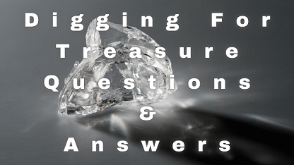 Digging For Treasure Questions & Answers
