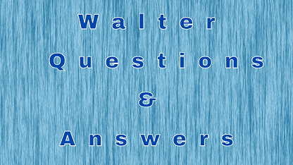 Walter Questions & Answers