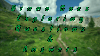 Bruno Goes Exploring Questions & Answers