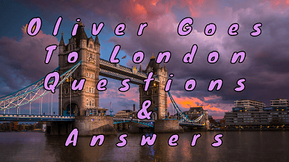 Oliver Goes To London Questions & Answers