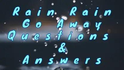 Rain Rain Go Away Questions & Answers