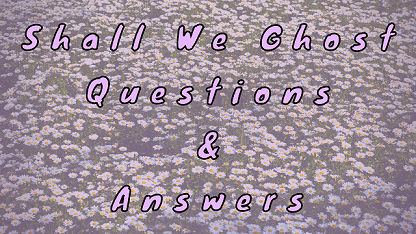 Shall We Ghost Questions & Answers