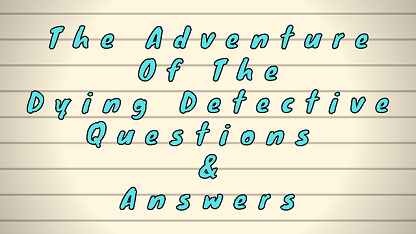 The Adventure of the Dying Detective Questions & Answers