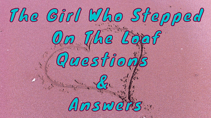 The Girl Who Stepped On The Loaf Questions & Answers