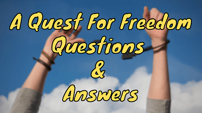 A Quest For Freedom Questions & Answers