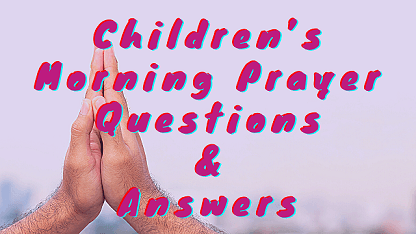 Children's Morning Prayer Questions & Answers