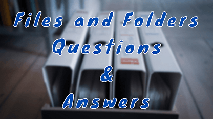 Files and Folders Questions & Answers