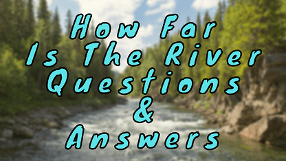 How Far is The River Questions & Answers