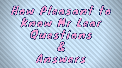 How Pleasant to Know Mr Lear Questions & Answers
